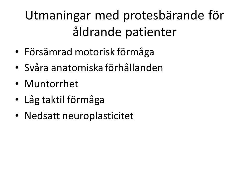 Utmaningar med protesbärande för åldrande patienter Försämrad motorisk förmåga Svåra anatomiska förhållanden Muntorrhet Låg taktil förmåga Nedsatt neu