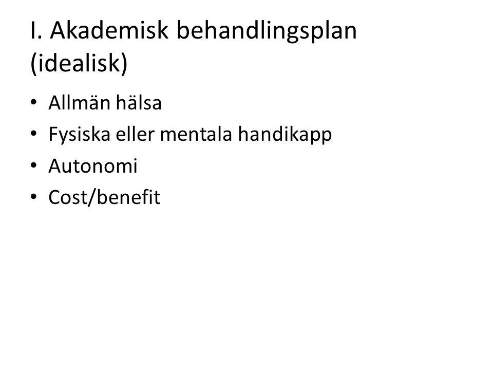 I. Akademisk behandlingsplan (idealisk) Allmän hälsa Fysiska eller mentala handikapp Autonomi Cost/benefit