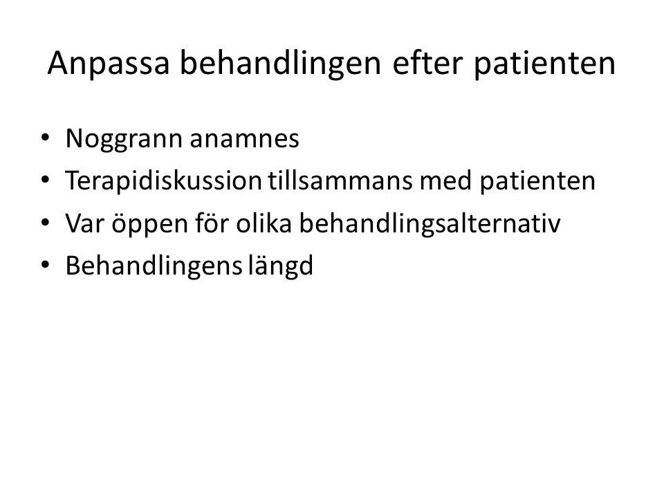 Anpassa behandlingen efter patienten Noggrann anamnes Terapidiskussion tillsammans med patienten Var öppen för olika behandlingsalternativ Behandlinge