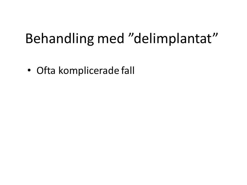 """Behandling med """"delimplantat"""" Ofta komplicerade fall"""