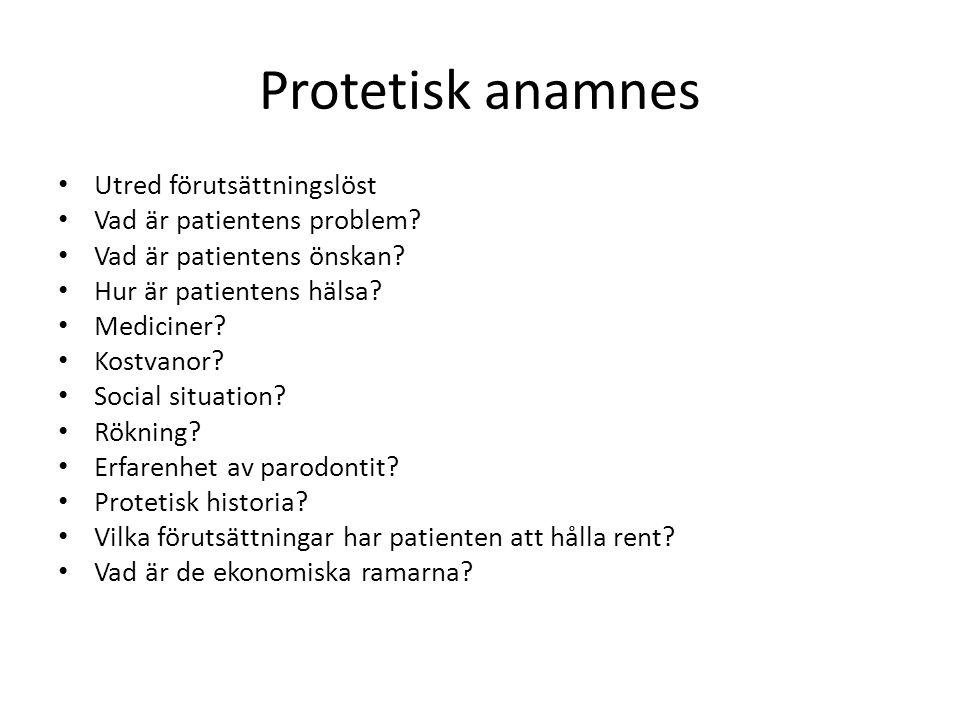 Protetisk anamnes Utred förutsättningslöst Vad är patientens problem? Vad är patientens önskan? Hur är patientens hälsa? Mediciner? Kostvanor? Social