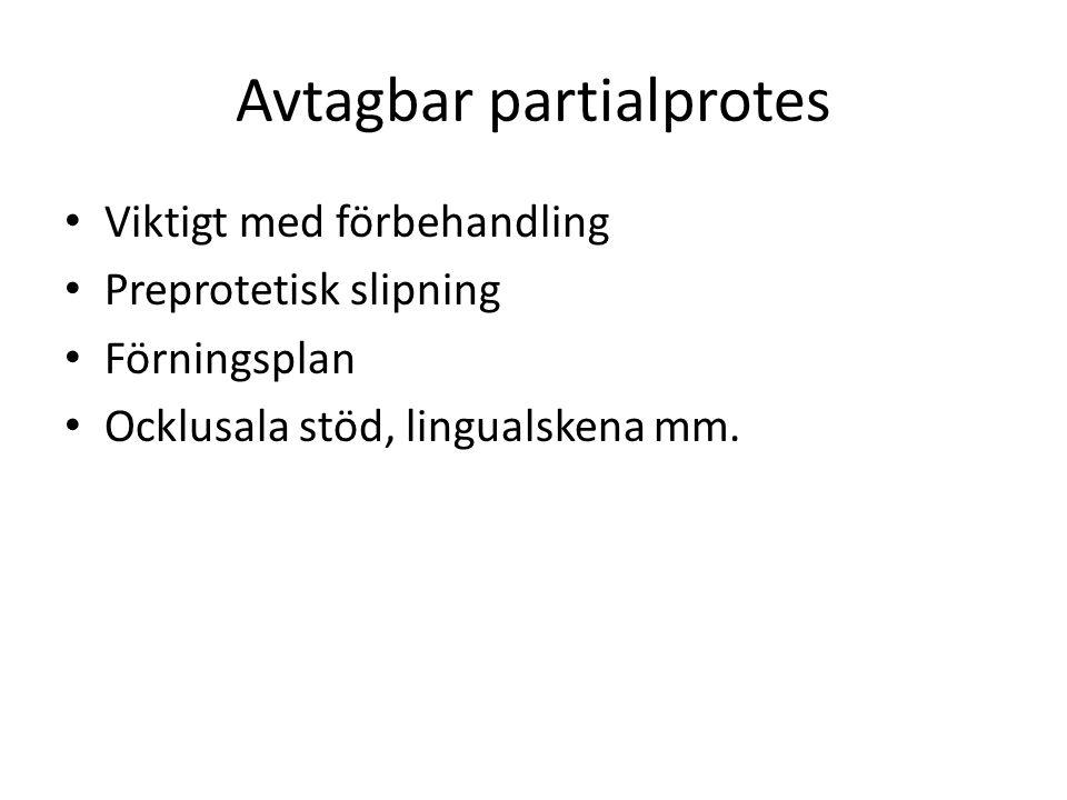 Avtagbar partialprotes Viktigt med förbehandling Preprotetisk slipning Förningsplan Ocklusala stöd, lingualskena mm.