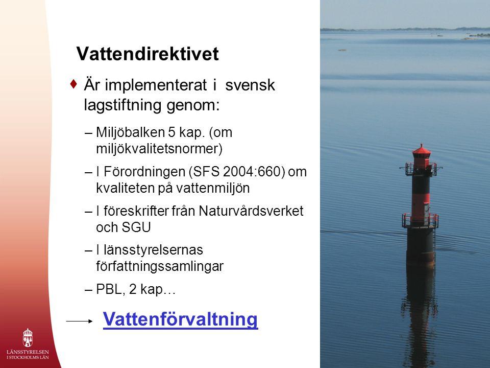 Vattendirektivet  Är implementerat i svensk lagstiftning genom: –Miljöbalken 5 kap. (om miljökvalitetsnormer) –I Förordningen (SFS 2004:660) om kvali