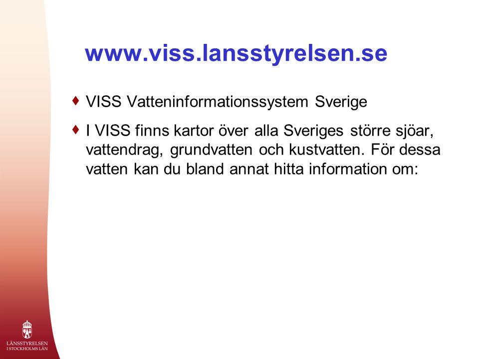 www.viss.lansstyrelsen.se  VISS Vatteninformationssystem Sverige  I VISS finns kartor över alla Sveriges större sjöar, vattendrag, grundvatten och kustvatten.