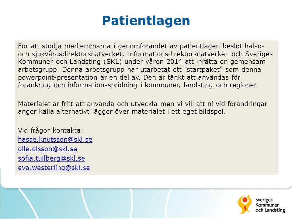Patientlagen För att stödja medlemmarna i genomförandet av patientlagen beslöt hälso- och sjukvårdsdirektörsnätverket, informationsdirektörsnätverket och Sveriges Kommuner och Landsting (SKL) under våren 2014 att inrätta en gemensam arbetsgrupp.