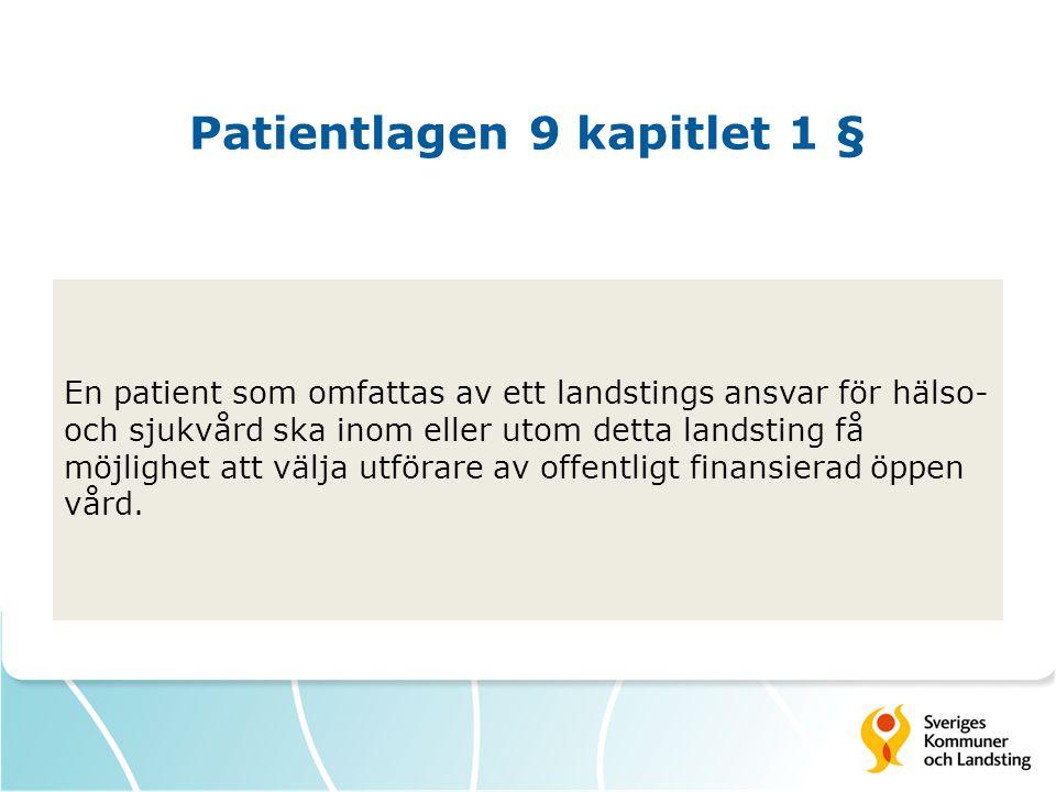 Patientlagen 9 kapitlet 1 § En patient som omfattas av ett landstings ansvar för hälso- och sjukvård ska inom eller utom detta landsting få möjlighet att välja utförare av offentligt finansierad öppen vård.