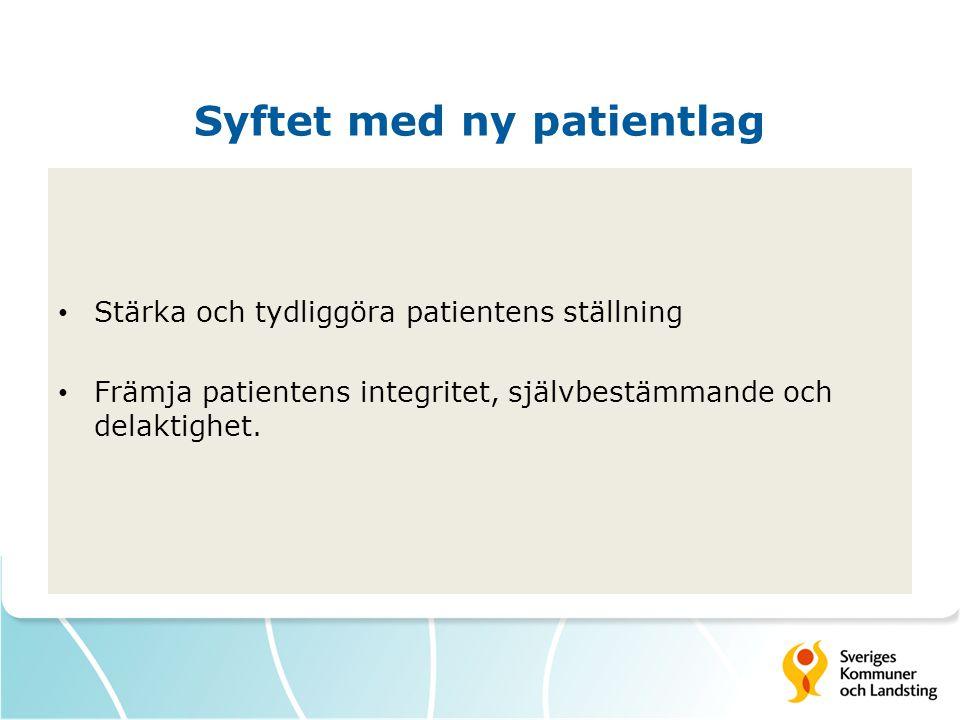 Syftet med ny patientlag Stärka och tydliggöra patientens ställning Främja patientens integritet, självbestämmande och delaktighet.