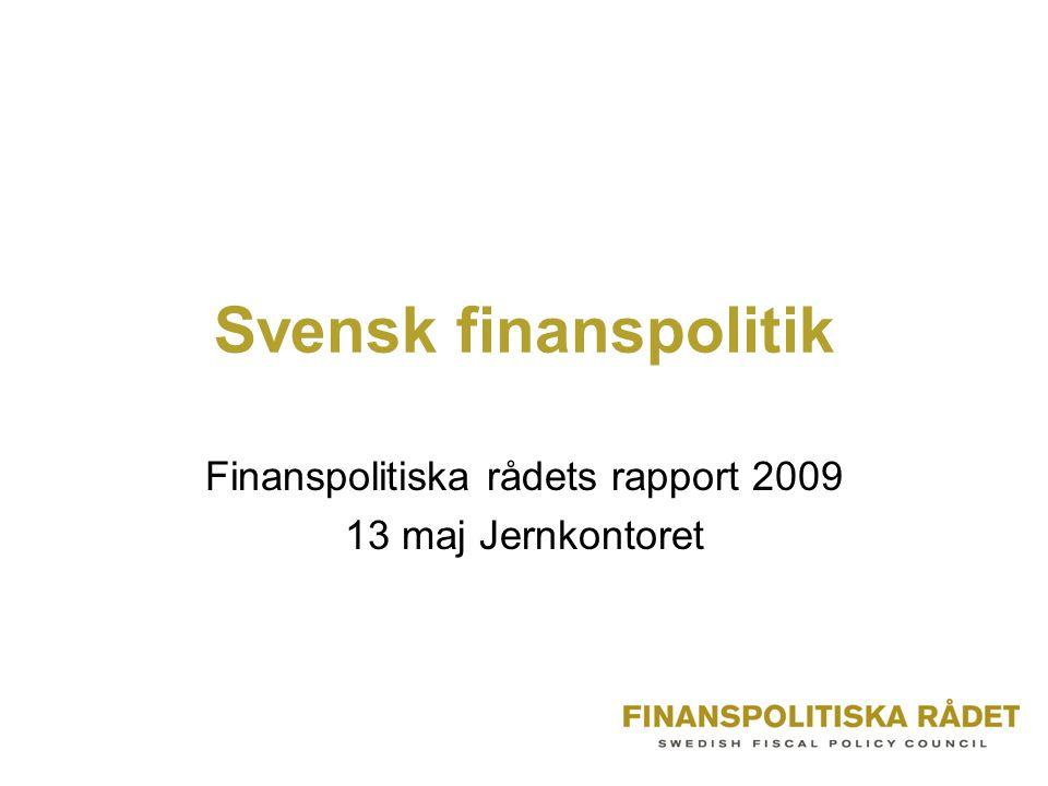 Svensk finanspolitik Finanspolitiska rådets rapport 2009 13 maj Jernkontoret