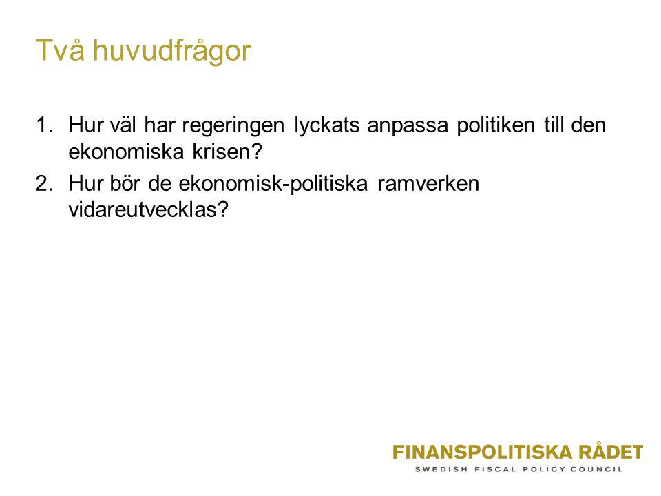 Två huvudfrågor 1.Hur väl har regeringen lyckats anpassa politiken till den ekonomiska krisen.