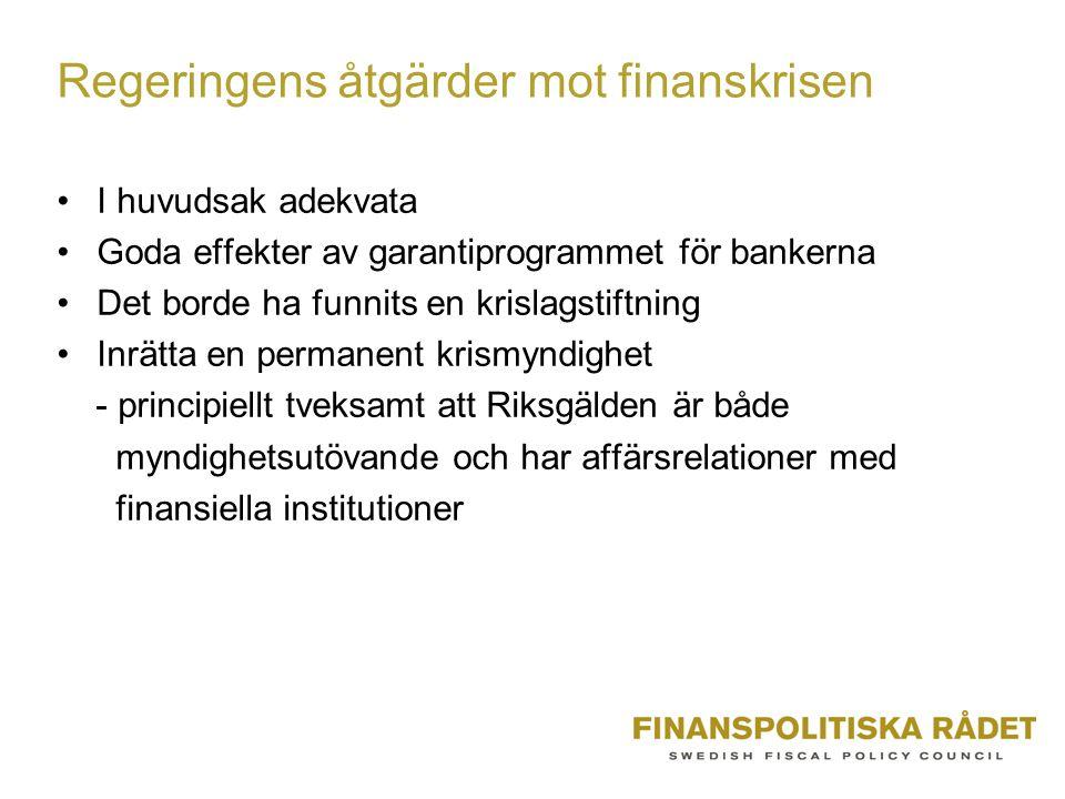 Regeringens åtgärder mot finanskrisen I huvudsak adekvata Goda effekter av garantiprogrammet för bankerna Det borde ha funnits en krislagstiftning Inrätta en permanent krismyndighet - principiellt tveksamt att Riksgälden är både myndighetsutövande och har affärsrelationer med finansiella institutioner