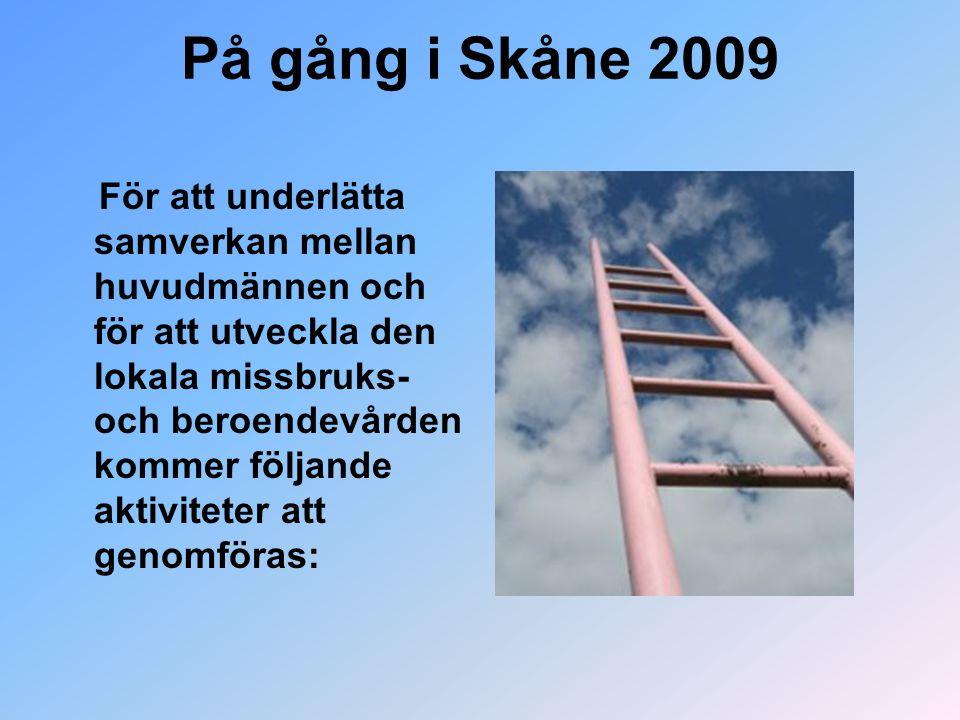 På gång i Skåne 2009 För att underlätta samverkan mellan huvudmännen och för att utveckla den lokala missbruks- och beroendevården kommer följande akt