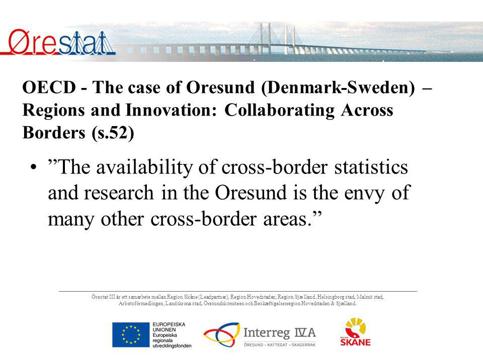 OECD - The case of Oresund (Denmark-Sweden) – Regions and Innovation: Collaborating Across Borders (s.52) The availability of cross-border statistics and research in the Oresund is the envy of many other cross-border areas.