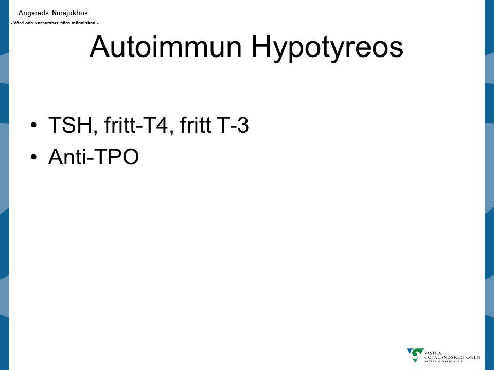 Angereds Närsjukhus - Vård och varsamhet nära människan - Autoimmun Hypotyreos TSH, fritt-T4, fritt T-3 Anti-TPO