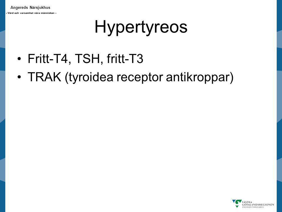 Angereds Närsjukhus - Vård och varsamhet nära människan - Hypertyreos Fritt-T4, TSH, fritt-T3 TRAK (tyroidea receptor antikroppar)