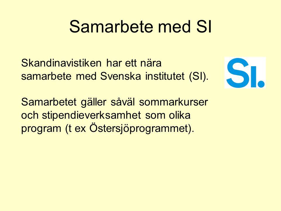 Samarbete med SI Skandinavistiken har ett nära samarbete med Svenska institutet (SI). Samarbetet gäller såväl sommarkurser och stipendieverksamhet som