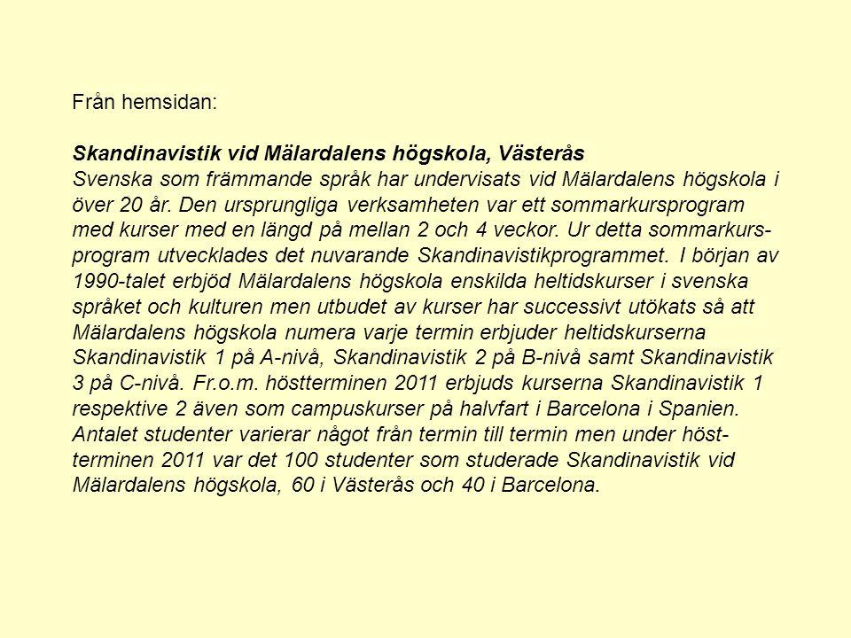 Från hemsidan: Skandinavistik vid Mälardalens högskola, Västerås Svenska som främmande språk har undervisats vid Mälardalens högskola i över 20 år.
