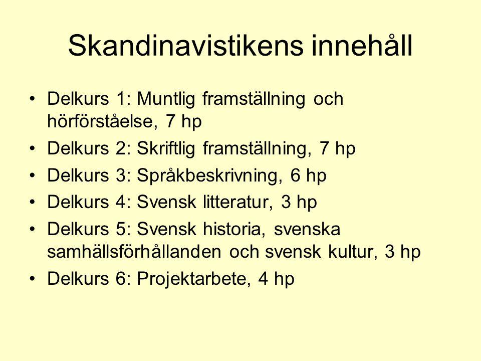 Skandinavistikens innehåll Delkurs 1: Muntlig framställning och hörförståelse, 7 hp Delkurs 2: Skriftlig framställning, 7 hp Delkurs 3: Språkbeskrivni