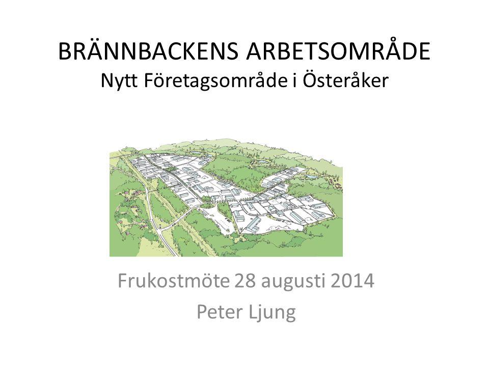 BRÄNNBACKENS ARBETSOMRÅDE Nytt Företagsområde i Österåker Frukostmöte 28 augusti 2014 Peter Ljung