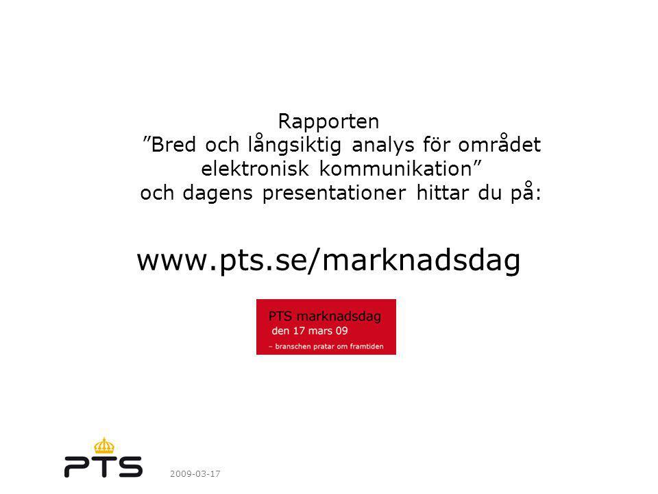2009-03-17 Rapporten Bred och långsiktig analys för området elektronisk kommunikation och dagens presentationer hittar du på: www.pts.se/marknadsdag