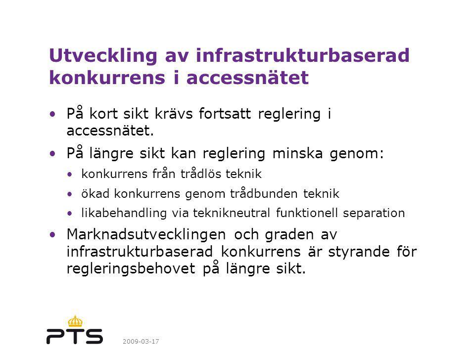 2009-03-17 Utveckling av infrastrukturbaserad konkurrens i accessnätet På kort sikt krävs fortsatt reglering i accessnätet.