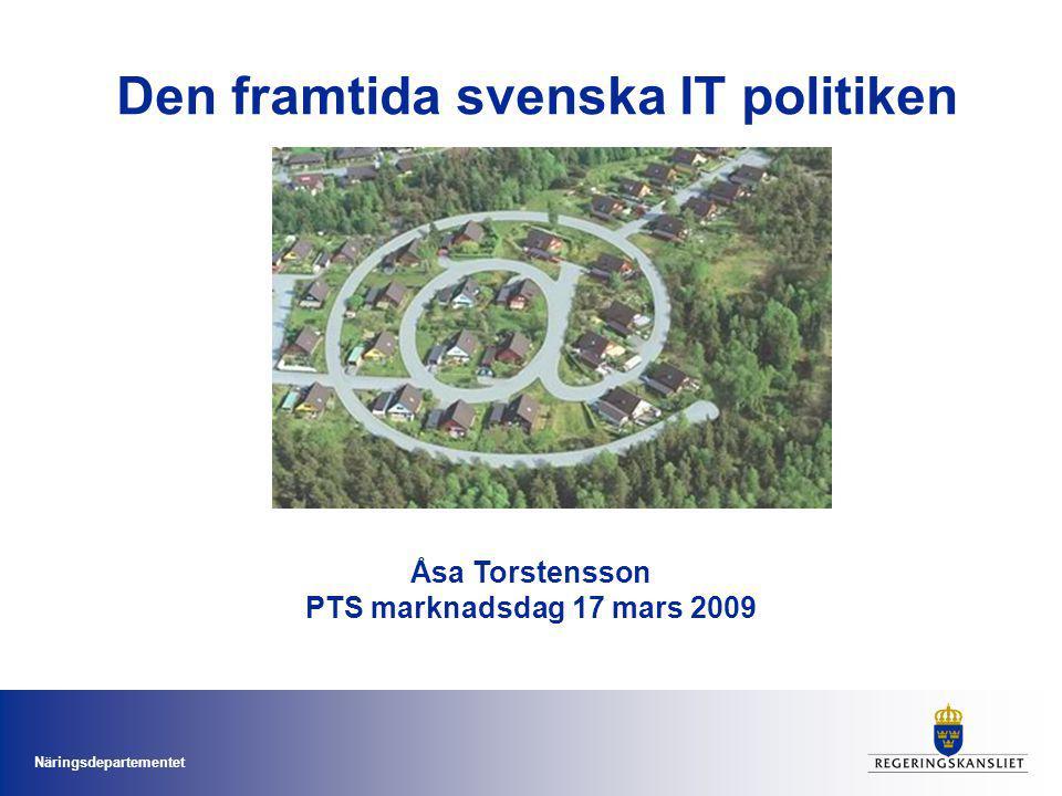 Näringsdepartementet Den framtida svenska IT politiken Åsa Torstensson PTS marknadsdag 17 mars 2009