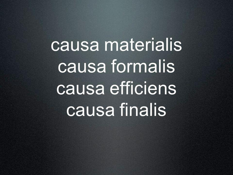 causa materialis causa formalis causa efficiens causa finalis