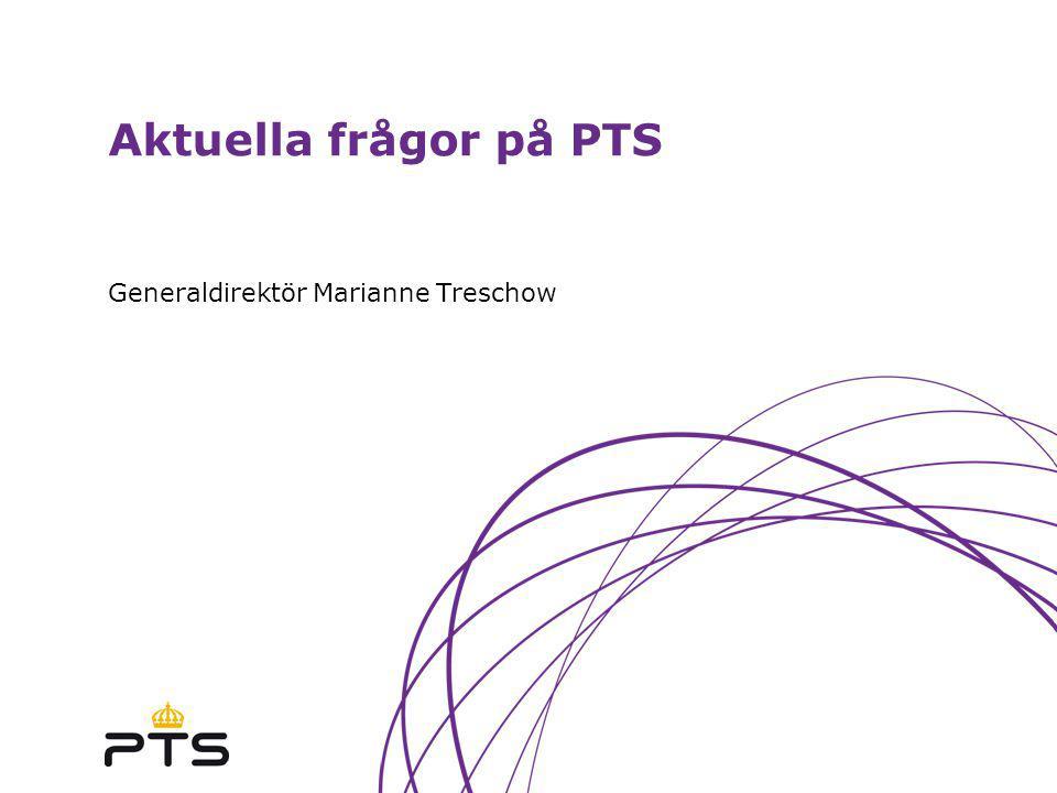 Aktuella frågor på PTS Generaldirektör Marianne Treschow