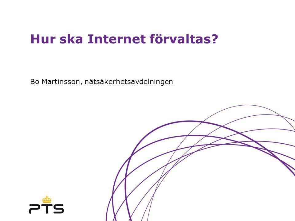 Hur ska Internet förvaltas? Bo Martinsson, nätsäkerhetsavdelningen