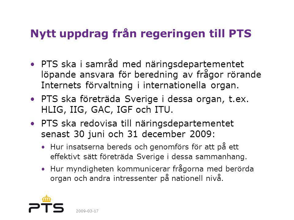 2009-03-17 Nytt uppdrag från regeringen till PTS PTS ska i samråd med näringsdepartementet löpande ansvara för beredning av frågor rörande Internets förvaltning i internationella organ.