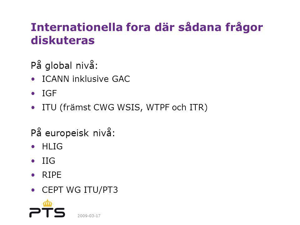 2009-03-17 Internationella fora där sådana frågor diskuteras På global nivå: ICANN inklusive GAC IGF ITU (främst CWG WSIS, WTPF och ITR) På europeisk nivå: HLIG IIG RIPE CEPT WG ITU/PT3