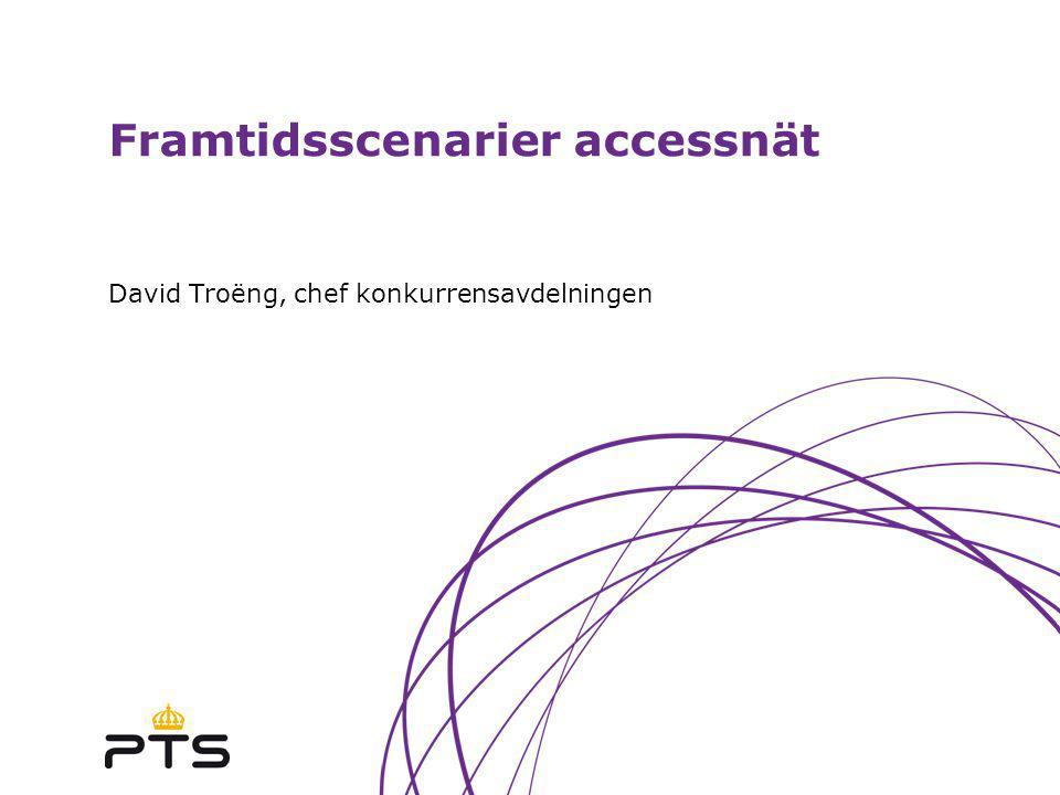 Framtidsscenarier accessnät David Troëng, chef konkurrensavdelningen