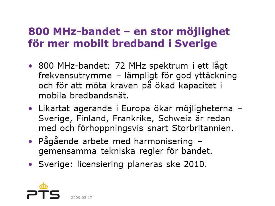 2009-03-17 800 MHz-bandet – en stor möjlighet för mer mobilt bredband i Sverige 800 MHz-bandet: 72 MHz spektrum i ett lågt frekvensutrymme – lämpligt för god yttäckning och för att möta kraven på ökad kapacitet i mobila bredbandsnät.