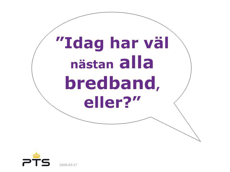 2009-03-17 Idag har väl nästan alla bredband, eller?