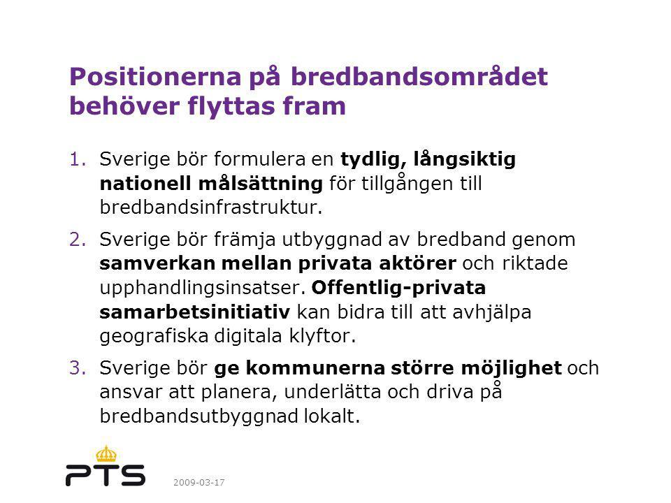 2009-03-17 Positionerna på bredbandsområdet behöver flyttas fram 1.Sverige bör formulera en tydlig, långsiktig nationell målsättning för tillgången till bredbandsinfrastruktur.