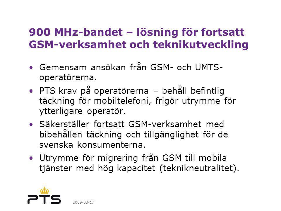 2009-03-17 900 MHz-bandet – lösning för fortsatt GSM-verksamhet och teknikutveckling Gemensam ansökan från GSM- och UMTS- operatörerna.