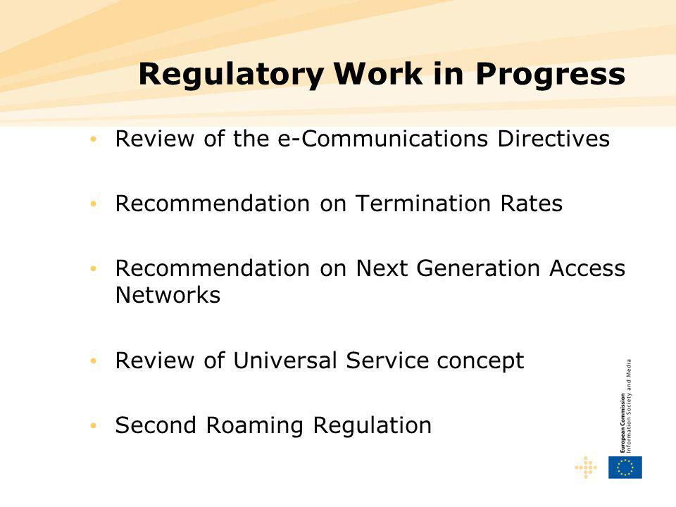 Regulatory Work in Progress Review of the e-Communications Directives Recommendation on Termination Rates Recommendation on Next Generation Access Net