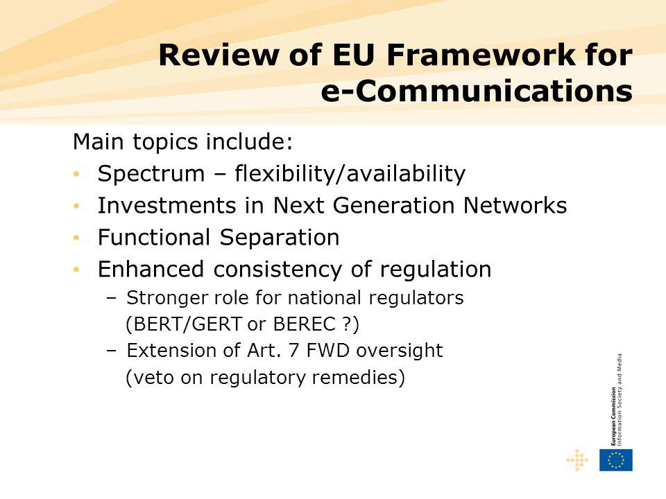 Review of EU Framework for e-Communications Main topics include: Spectrum – flexibility/availability Investments in Next Generation Networks Functiona