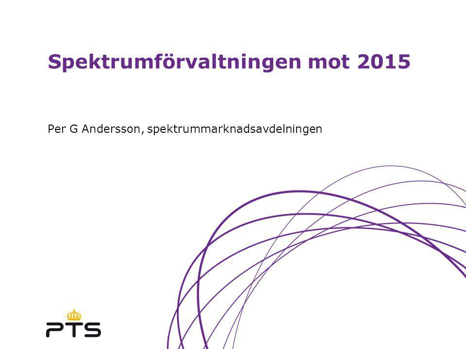 Spektrumförvaltningen mot 2015 Per G Andersson, spektrummarknadsavdelningen