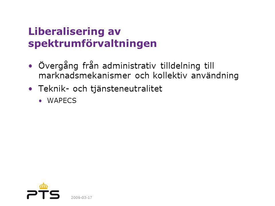 2009-03-17 Liberalisering av spektrumförvaltningen Övergång från administrativ tilldelning till marknadsmekanismer och kollektiv användning Teknik- och tjänsteneutralitet WAPECS