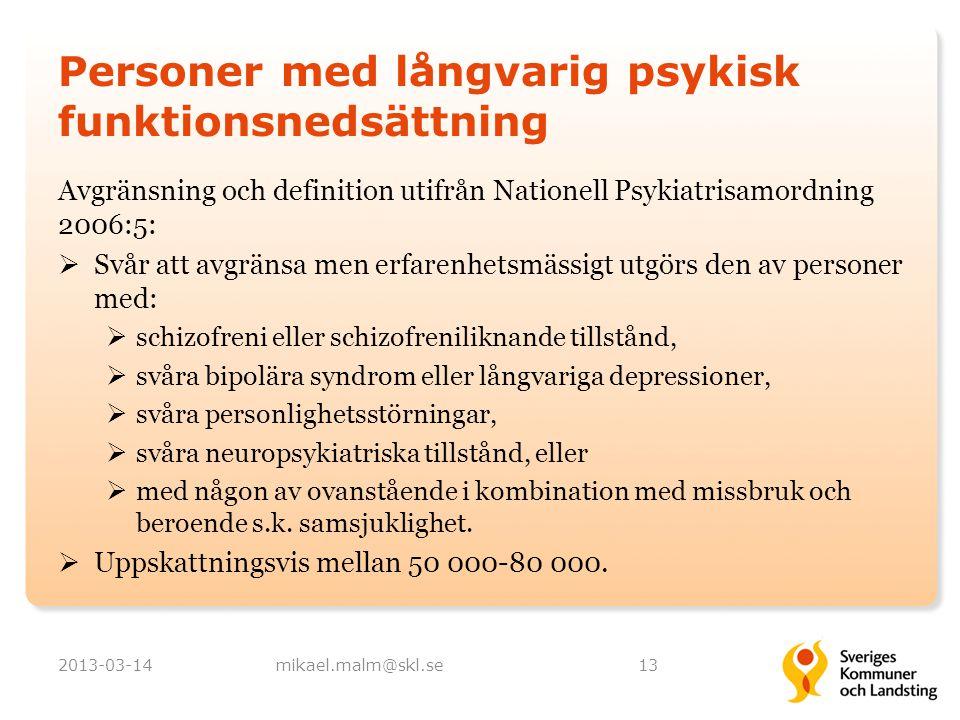 Personer med långvarig psykisk funktionsnedsättning 2013-03-14mikael.malm@skl.se13 Avgränsning och definition utifrån Nationell Psykiatrisamordning 20