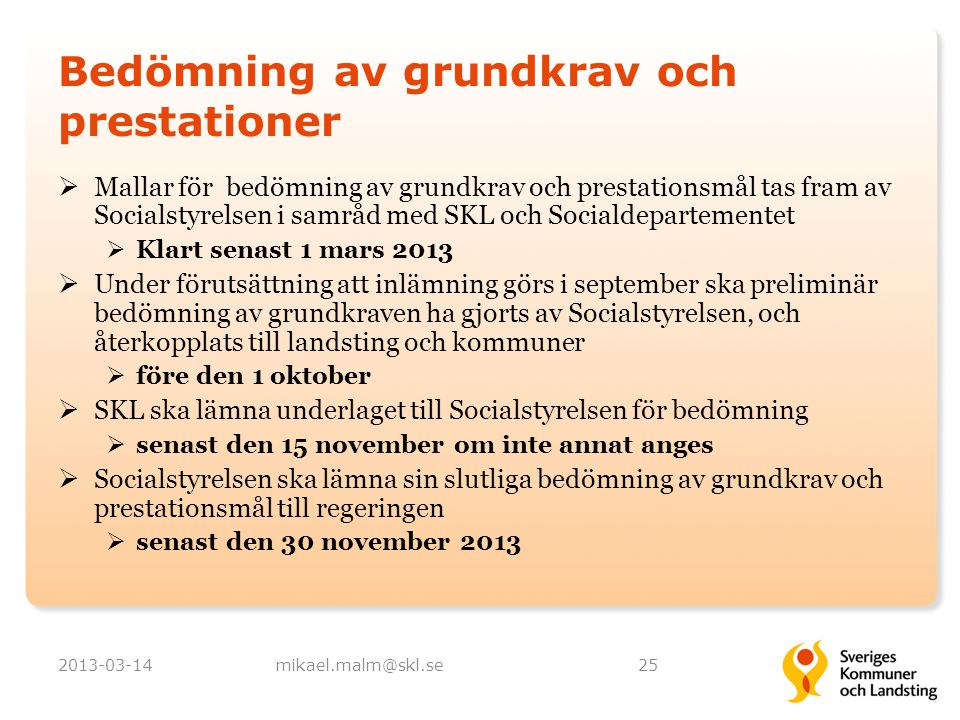 Bedömning av grundkrav och prestationer  Mallar för bedömning av grundkrav och prestationsmål tas fram av Socialstyrelsen i samråd med SKL och Social