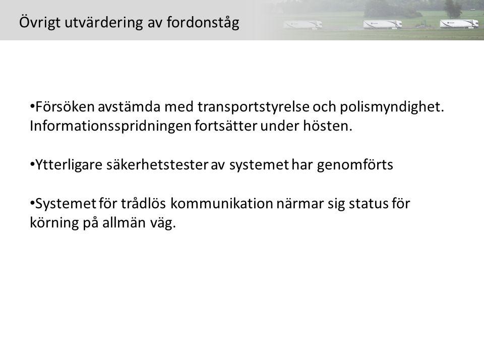 Övrigt utvärdering av fordonståg Försöken avstämda med transportstyrelse och polismyndighet. Informationsspridningen fortsätter under hösten. Ytterlig
