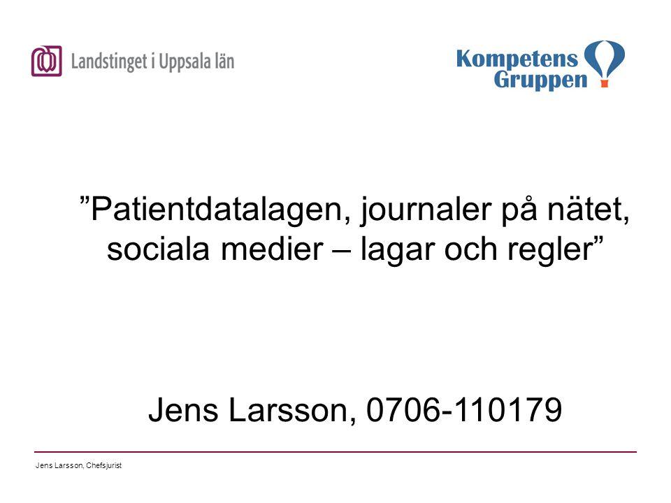"""Jens Larsson, Chefsjurist """"Patientdatalagen, journaler på nätet, sociala medier – lagar och regler"""" Jens Larsson, 0706-110179"""
