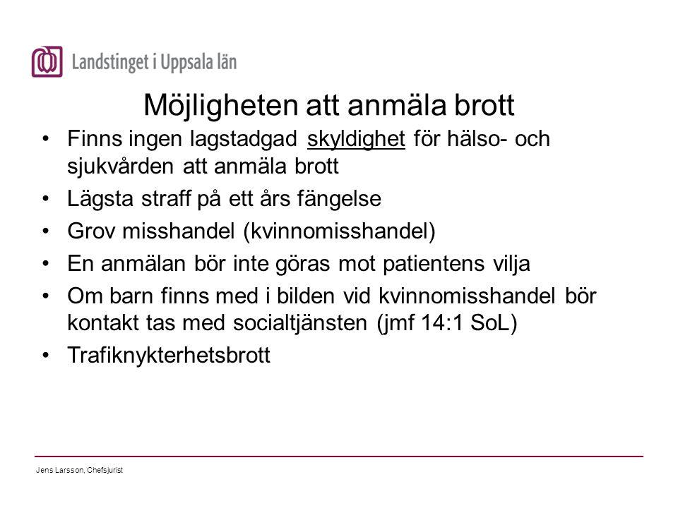 Jens Larsson, Chefsjurist Möjligheten att anmäla brott Finns ingen lagstadgad skyldighet för hälso- och sjukvården att anmäla brott Lägsta straff på e