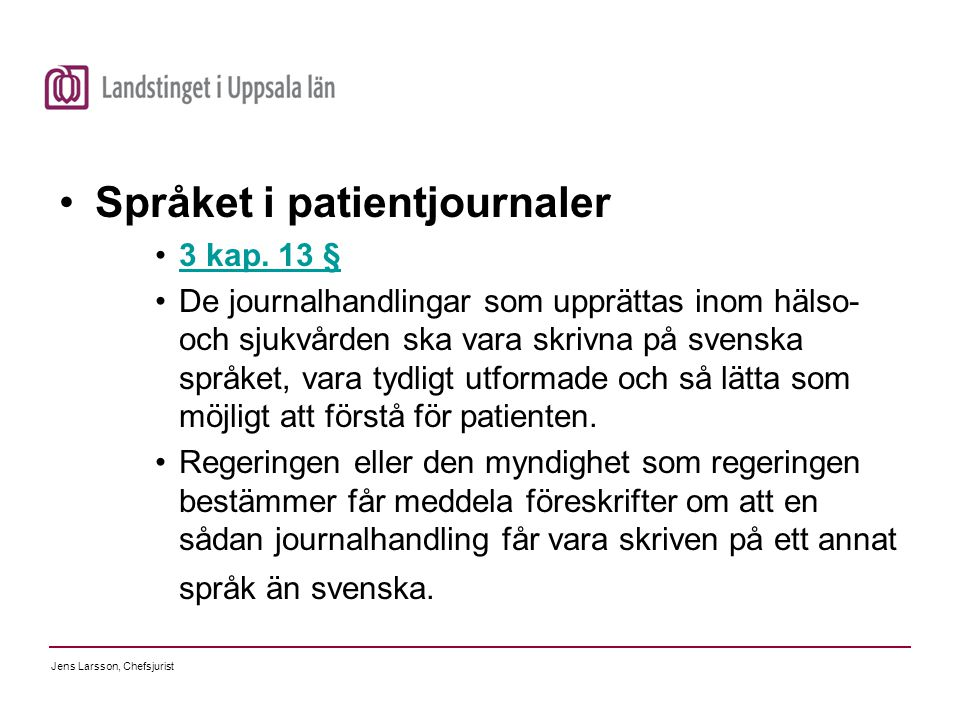 Jens Larsson, Chefsjurist Språket i patientjournaler 3 kap. 13 § De journalhandlingar som upprättas inom hälso- och sjukvården ska vara skrivna på sve