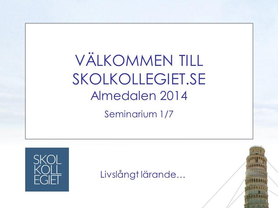 VÄLKOMMEN TILL SKOLKOLLEGIET.SE Almedalen 2014 Seminarium 1/7 Livslångt lärande… SKOLKO LL EGIET