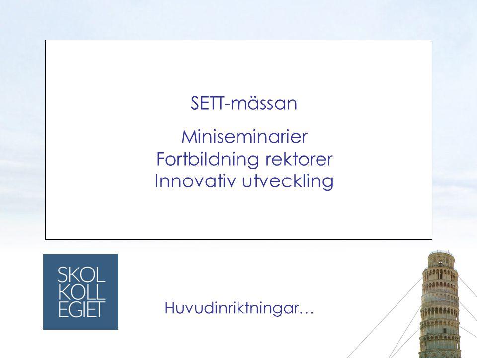 SETT-mässan Miniseminarier Fortbildning rektorer Innovativ utveckling Huvudinriktningar…