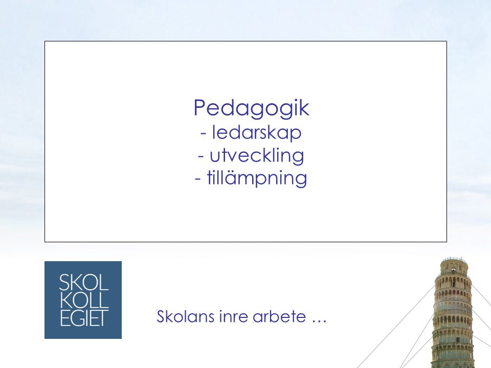 Pedagogik - ledarskap - utveckling - tillämpning Skolans inre arbete …