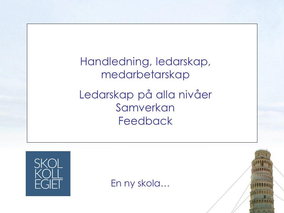 Handledning, ledarskap, medarbetarskap Ledarskap på alla nivåer Samverkan Feedback En ny skola…