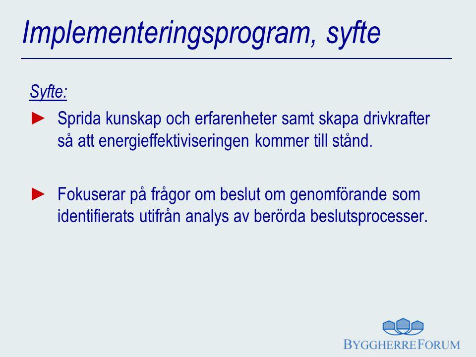 Syfte: ► Sprida kunskap och erfarenheter samt skapa drivkrafter så att energieffektiviseringen kommer till stånd.